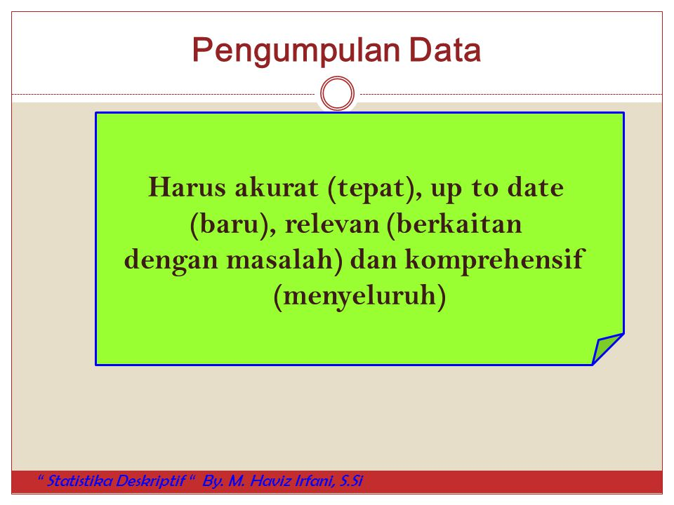 Pengumpulan Data Harus akurat (tepat), up to date