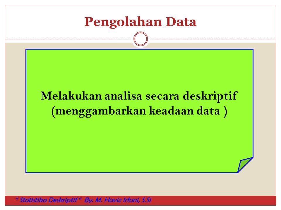 Melakukan analisa secara deskriptif (menggambarkan keadaan data )