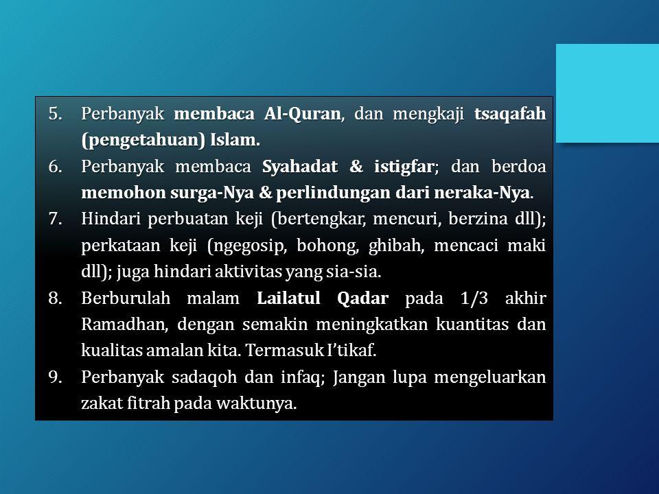 Perbanyak membaca Al-Quran, dan mengkaji tsaqafah (pengetahuan) Islam.