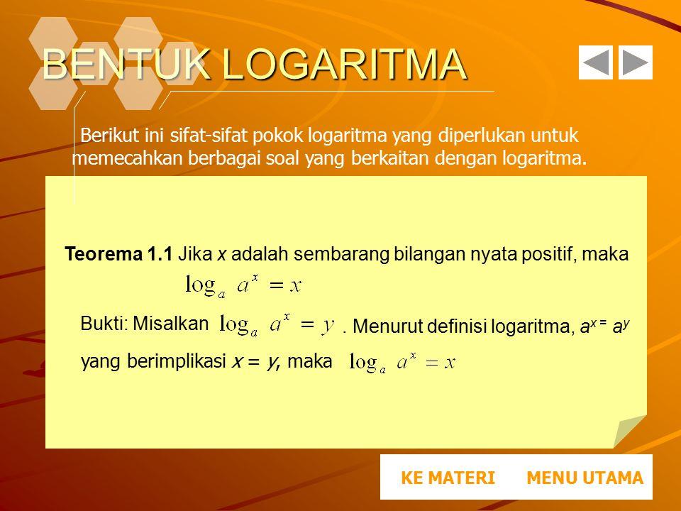 BENTUK LOGARITMA Berikut ini sifat-sifat pokok logaritma yang diperlukan untuk memecahkan berbagai soal yang berkaitan dengan logaritma.