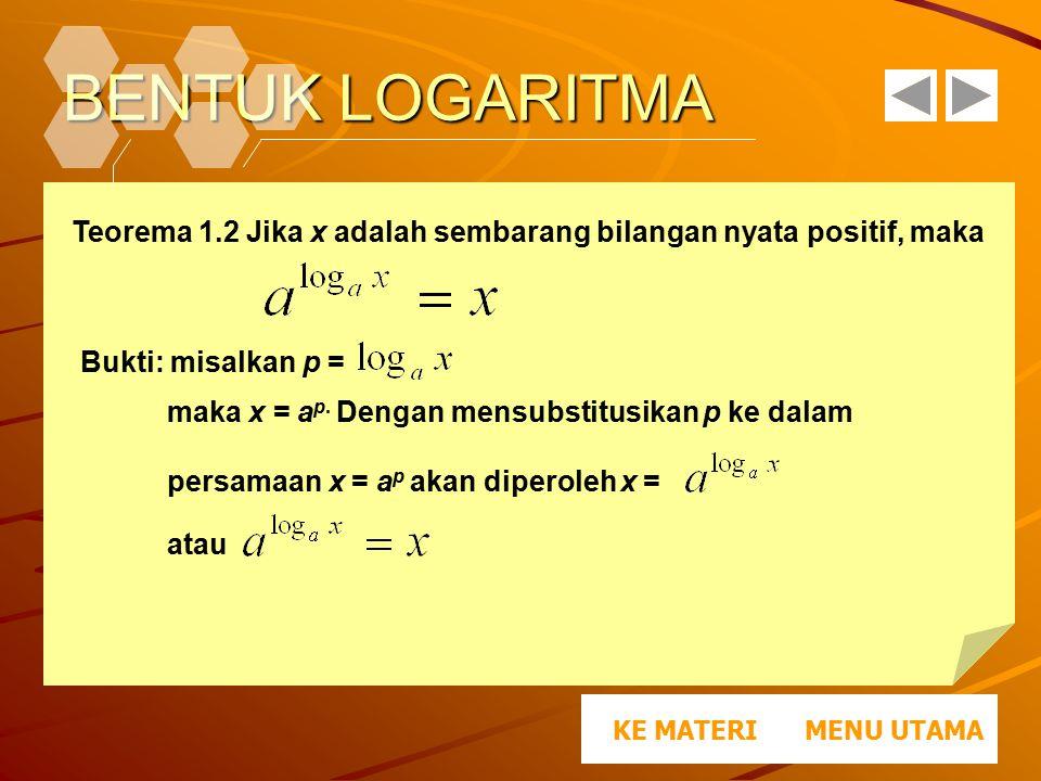BENTUK LOGARITMA Teorema 1.2 Jika x adalah sembarang bilangan nyata positif, maka. Bukti: misalkan p =