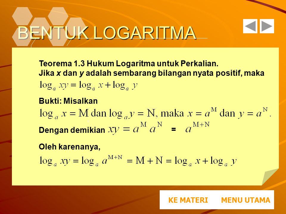 BENTUK LOGARITMA Teorema 1.3 Hukum Logaritma untuk Perkalian.