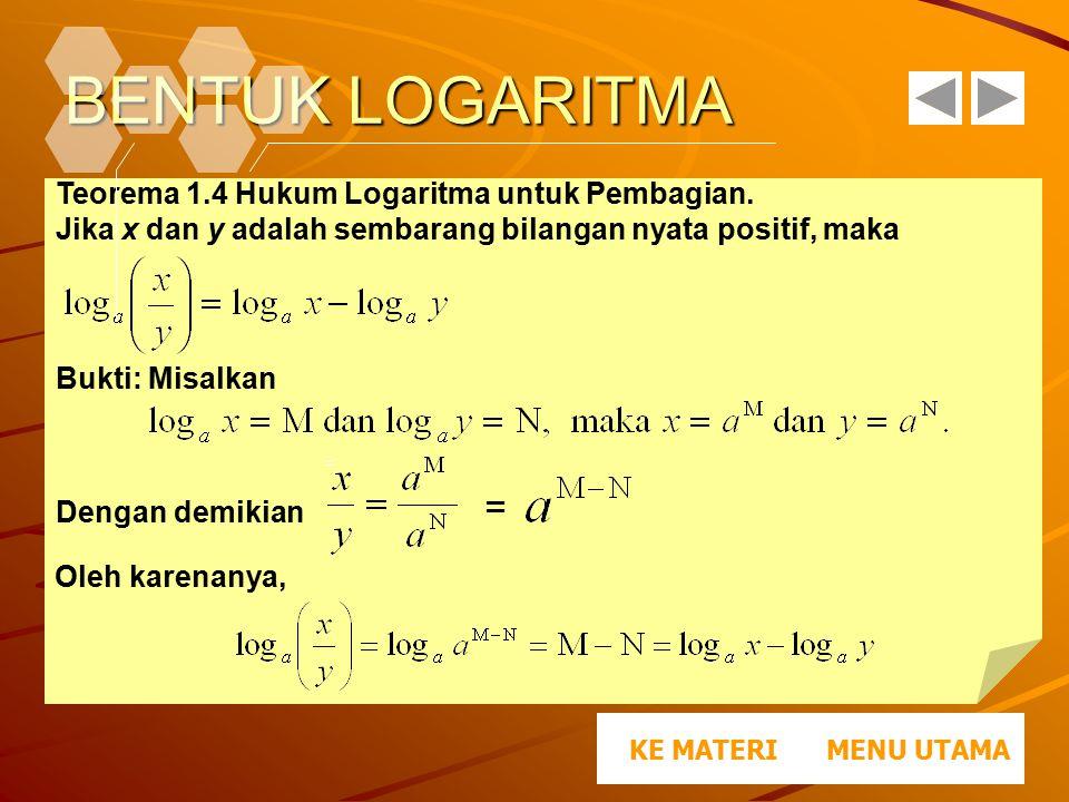 BENTUK LOGARITMA Teorema 1.4 Hukum Logaritma untuk Pembagian.