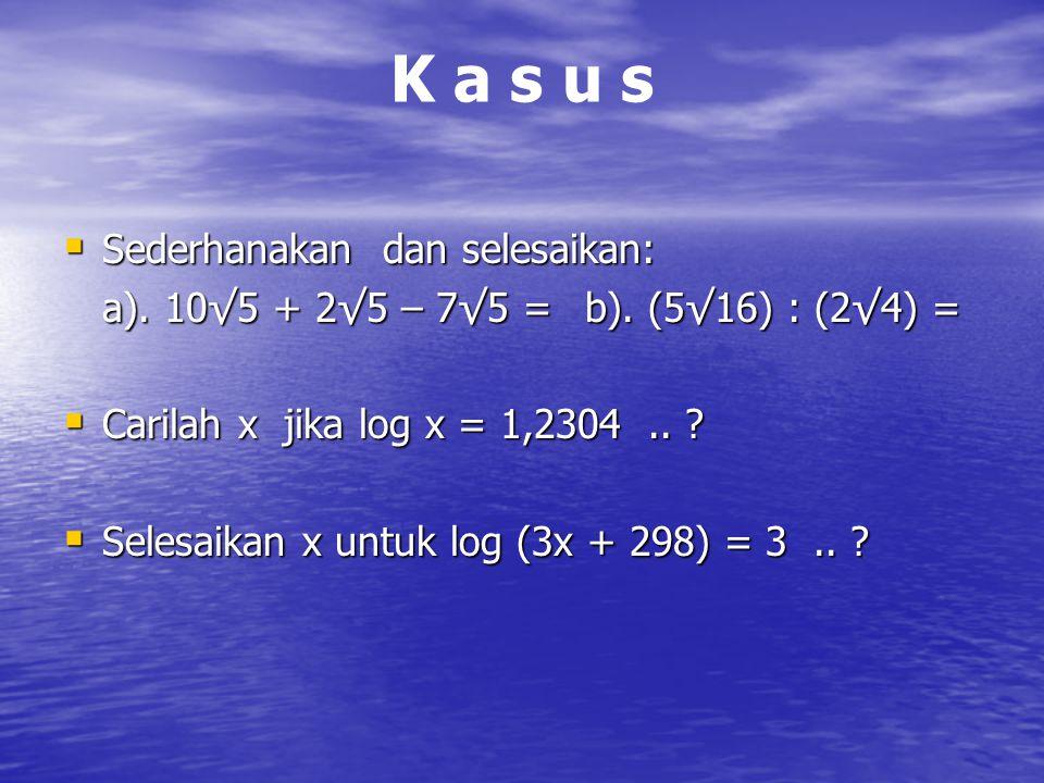 K a s u s Sederhanakan dan selesaikan:
