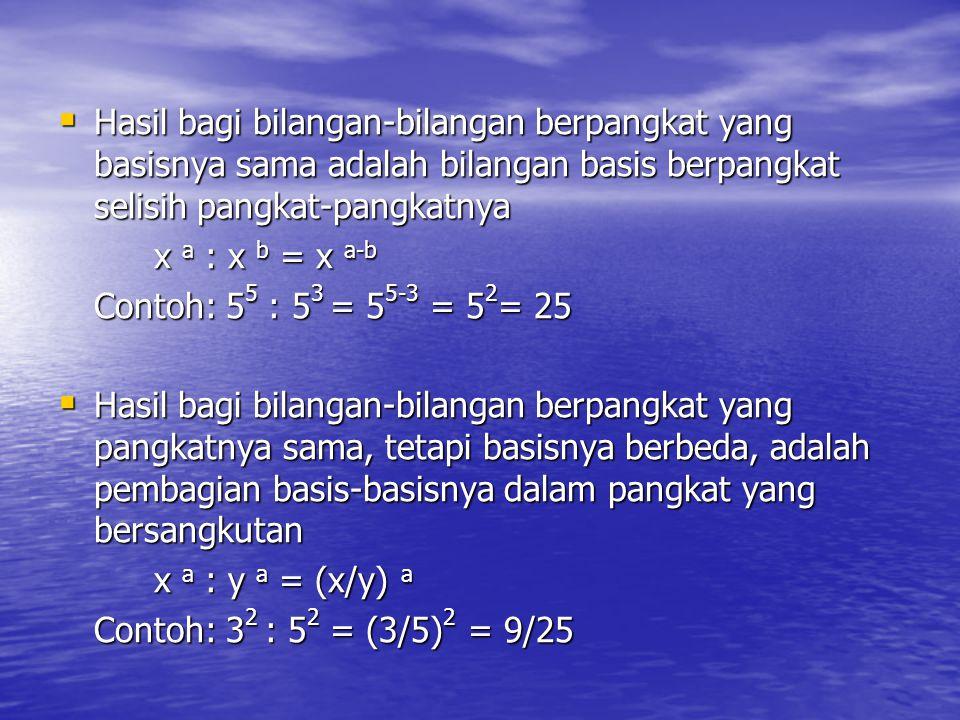 Hasil bagi bilangan-bilangan berpangkat yang basisnya sama adalah bilangan basis berpangkat selisih pangkat-pangkatnya