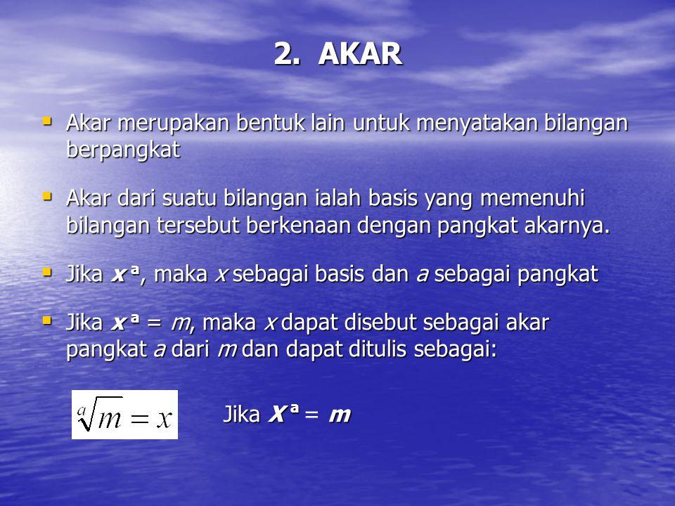 2. AKAR Akar merupakan bentuk lain untuk menyatakan bilangan berpangkat.
