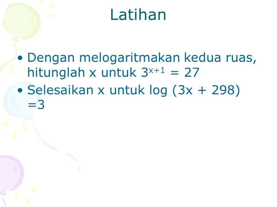Latihan Dengan melogaritmakan kedua ruas, hitunglah x untuk 3x+1 = 27