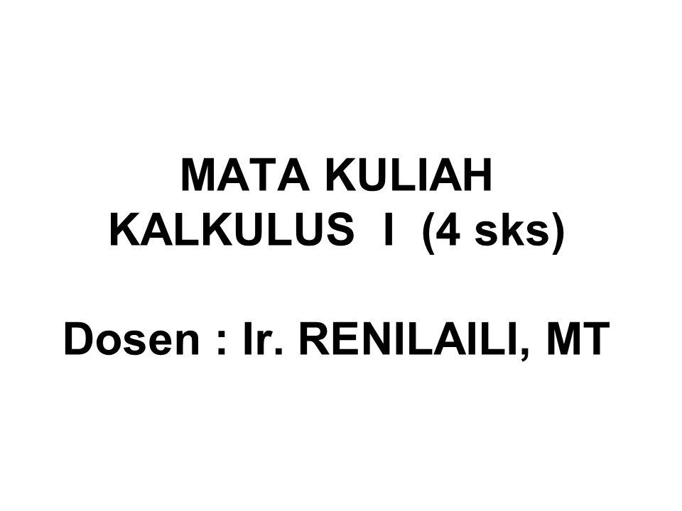 MATA KULIAH KALKULUS I (4 sks) Dosen : Ir. RENILAILI, MT