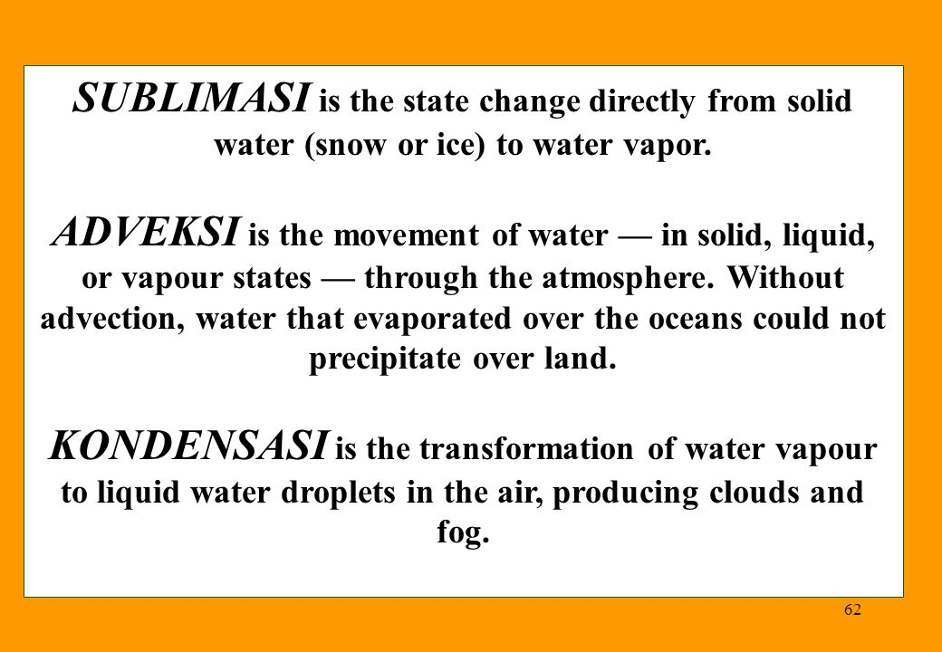 SUBLIMASI is the state change directly from solid water (snow or ice) to water vapor.