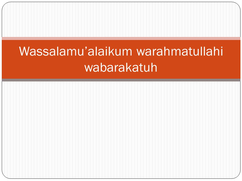Wassalamu'alaikum warahmatullahi wabarakatuh