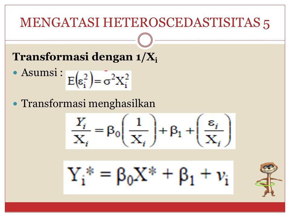 MENGATASI HETEROSCEDASTISITAS 5