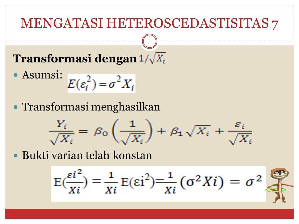 MENGATASI HETEROSCEDASTISITAS 7