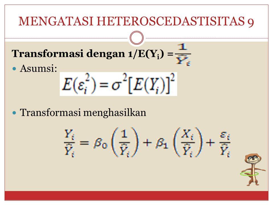 MENGATASI HETEROSCEDASTISITAS 9