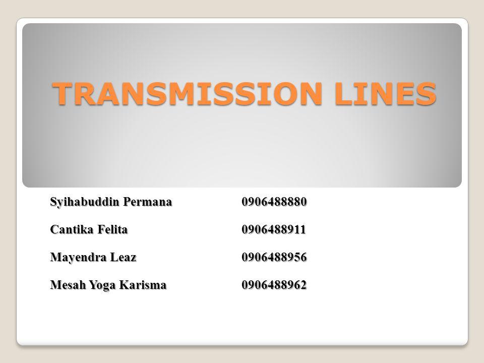 TRANSMISSION LINES Syihabuddin Permana 0906488880
