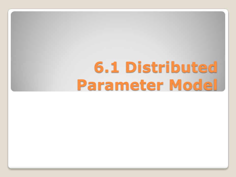 6.1 Distributed Parameter Model