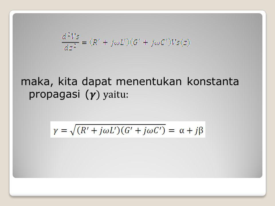 maka, kita dapat menentukan konstanta propagasi (𝜸) yaitu: