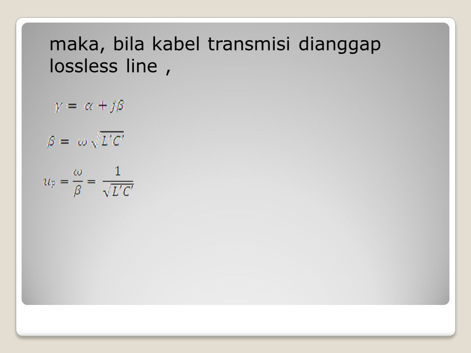 maka, bila kabel transmisi dianggap lossless line ,