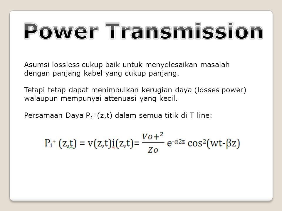 Power Transmission Asumsi lossless cukup baik untuk menyelesaikan masalah dengan panjang kabel yang cukup panjang.