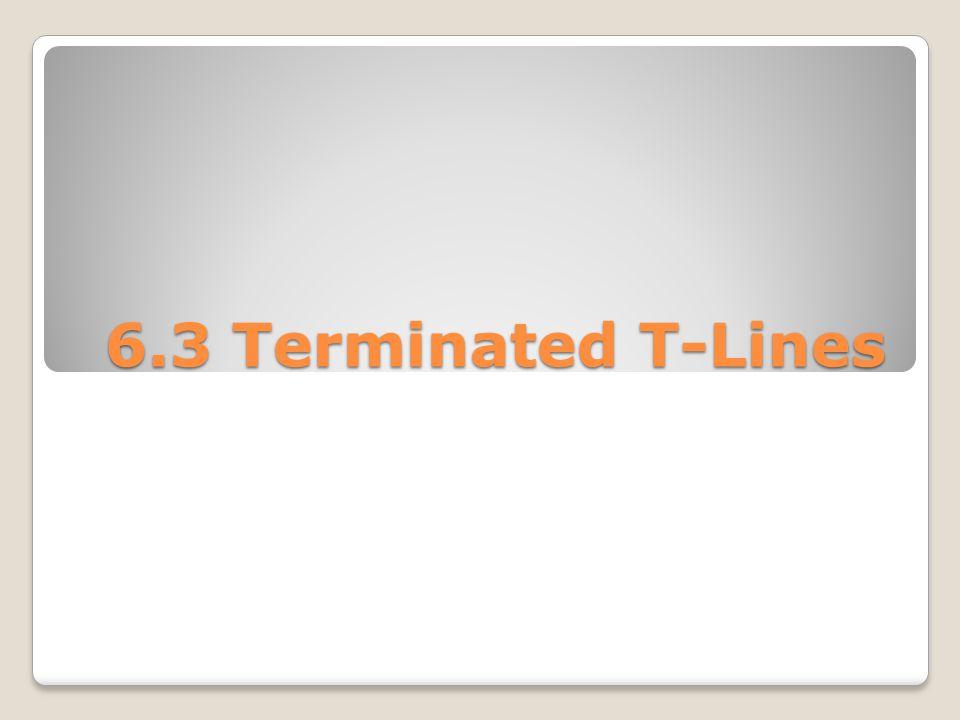 6.3 Terminated T-Lines