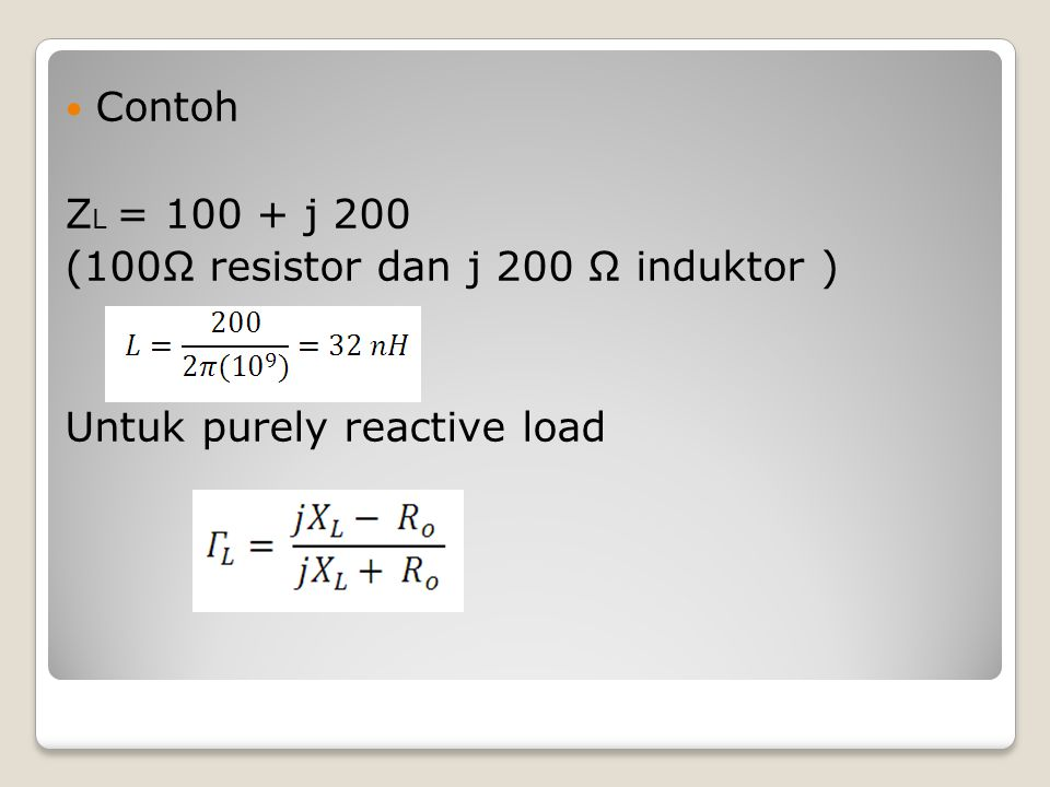 Contoh ZL = 100 + j 200 (100Ω resistor dan j 200 Ω induktor ) Untuk purely reactive load