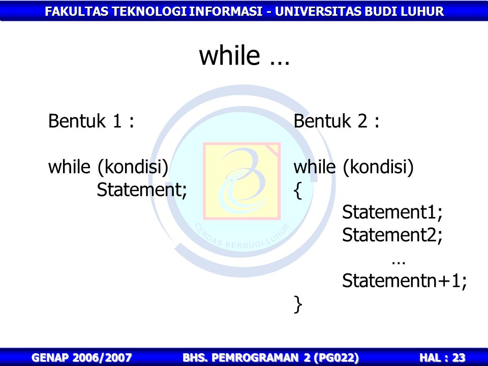 while … Bentuk 1 : while (kondisi) Statement; Bentuk 2 :