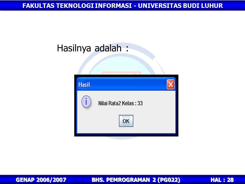 Hasilnya adalah : GENAP 2006/2007 BHS. PEMROGRAMAN 2 (PG022)