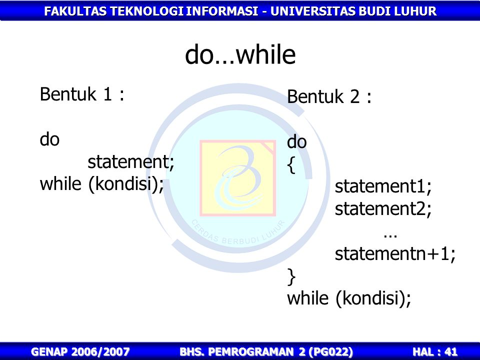 do…while Bentuk 1 : Bentuk 2 : do do statement; { while (kondisi);