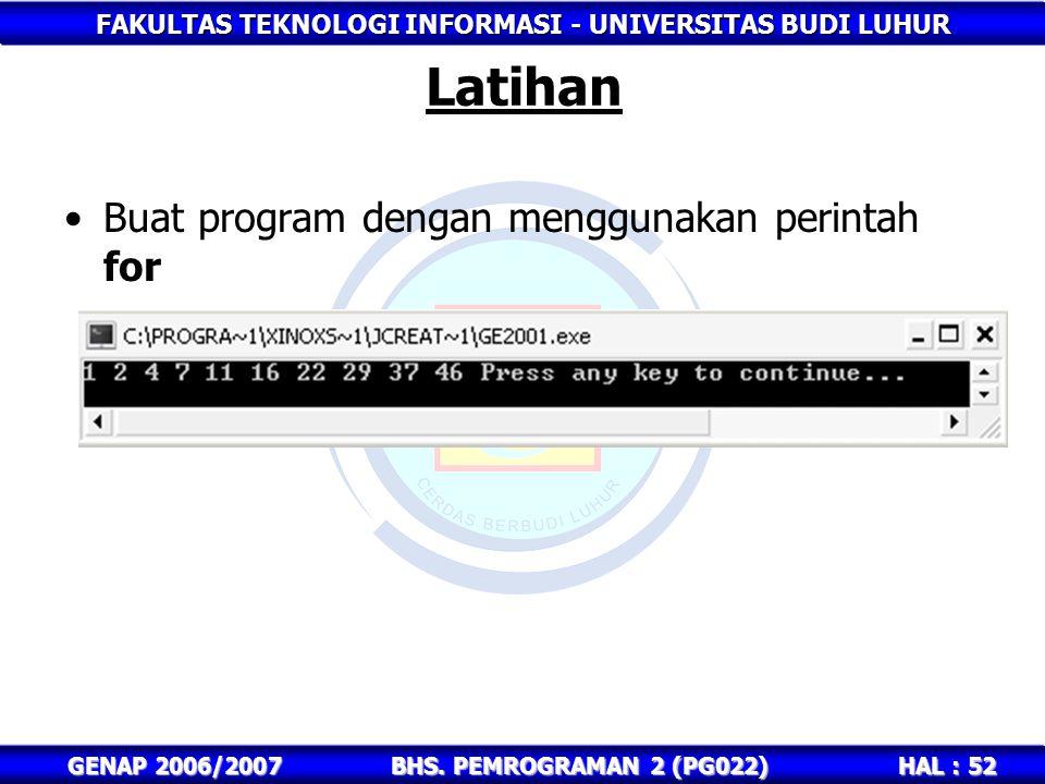 Latihan Buat program dengan menggunakan perintah for GENAP 2006/2007
