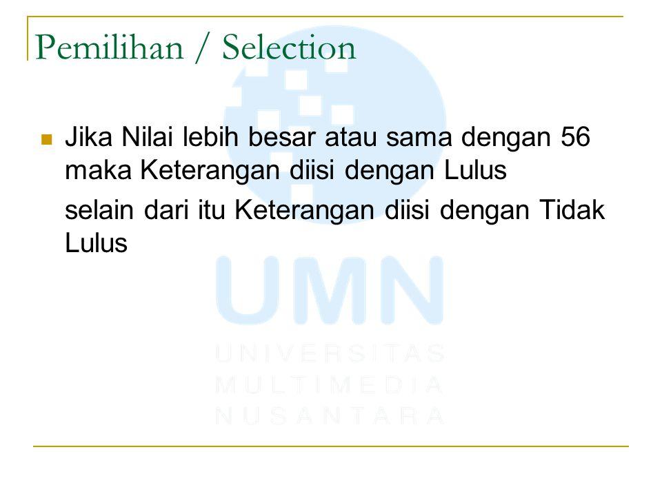 Pemilihan / Selection Jika Nilai lebih besar atau sama dengan 56 maka Keterangan diisi dengan Lulus.