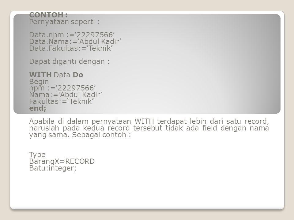 CONTOH : Pernyataan seperti : Data.npm :='22297566' Data.Nama:='Abdul Kadir' Data.Fakultas:='Teknik'