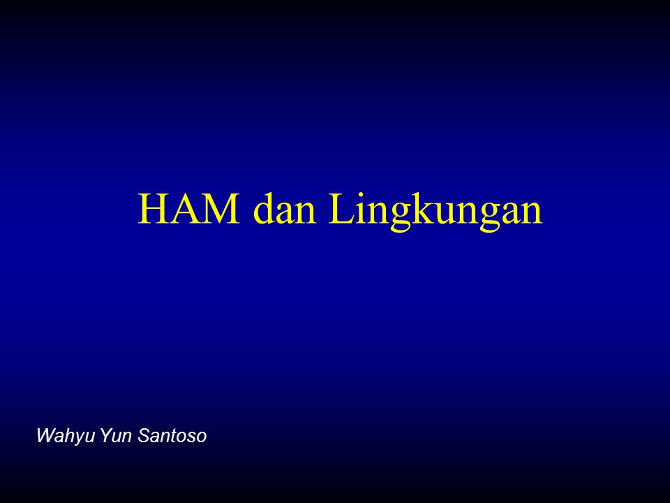 HAM dan Lingkungan Wahyu Yun Santoso