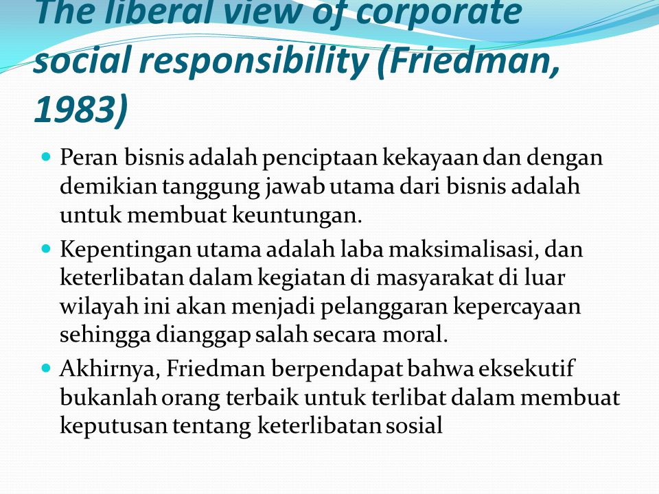 The liberal view of corporate social responsibility (Friedman, 1983)