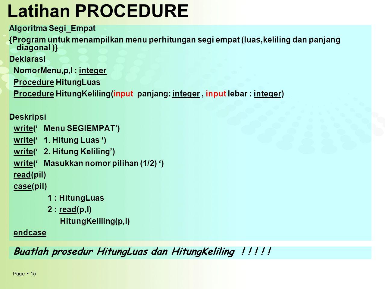 Latihan PROCEDURE Algoritma Segi_Empat. {Program untuk menampilkan menu perhitungan segi empat (luas,keliling dan panjang diagonal )}