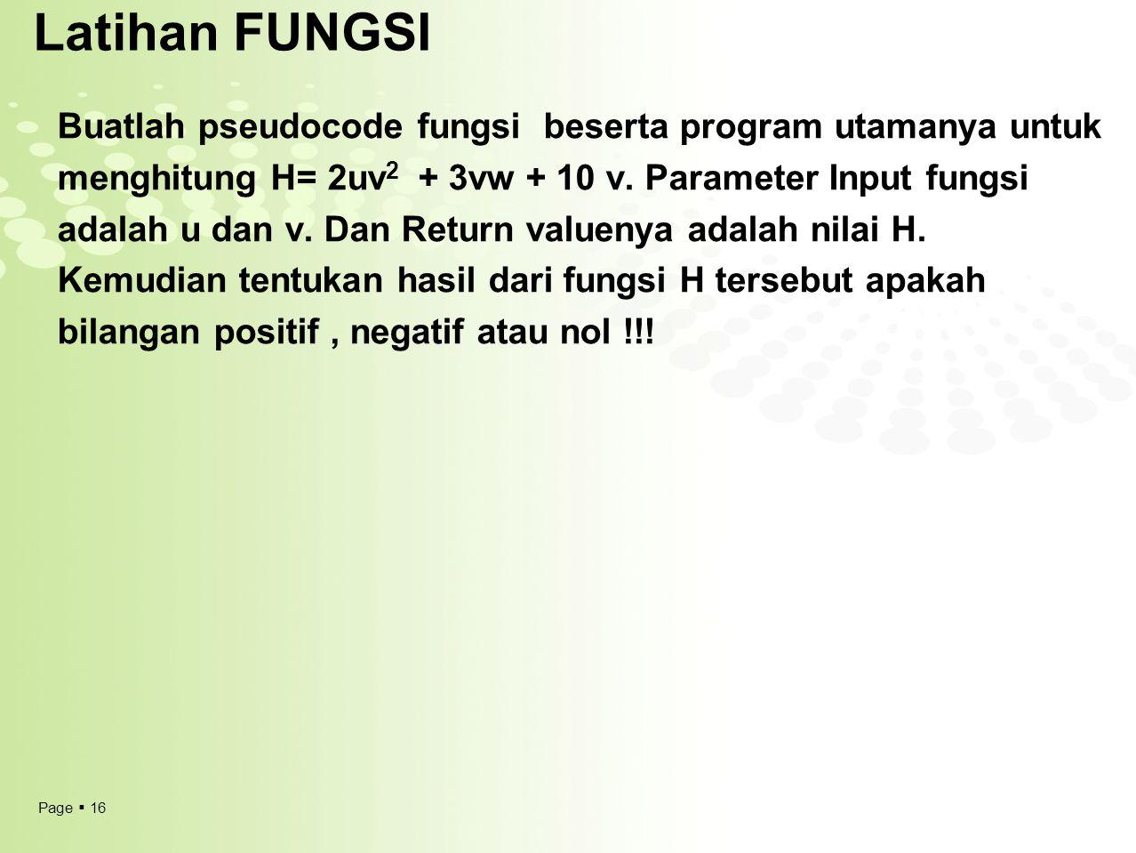 Latihan FUNGSI Buatlah pseudocode fungsi beserta program utamanya untuk. menghitung H= 2uv2 + 3vw + 10 v. Parameter Input fungsi.