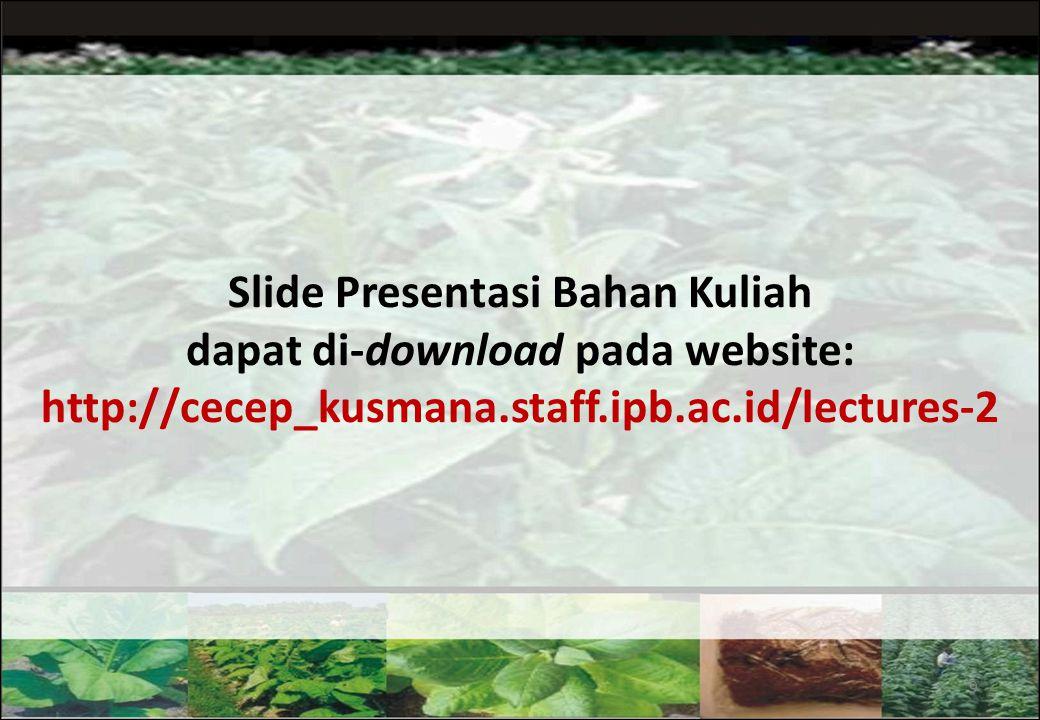 Slide Presentasi Bahan Kuliah dapat di-download pada website: http://cecep_kusmana.staff.ipb.ac.id/lectures-2