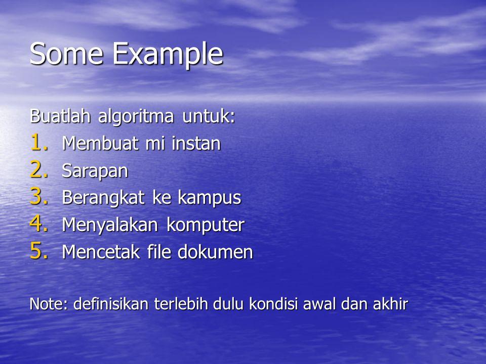 Some Example Buatlah algoritma untuk: Membuat mi instan Sarapan