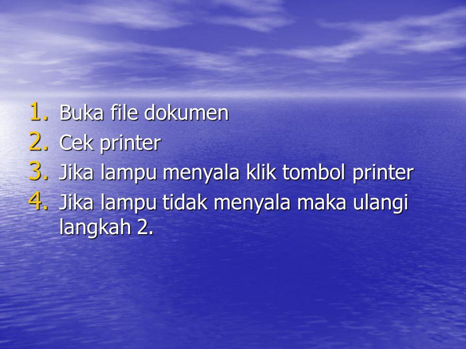 Buka file dokumen Cek printer. Jika lampu menyala klik tombol printer.