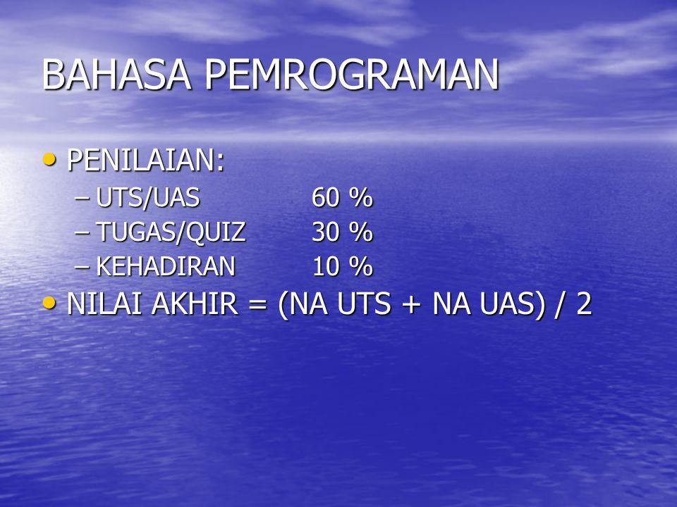 BAHASA PEMROGRAMAN PENILAIAN: NILAI AKHIR = (NA UTS + NA UAS) / 2