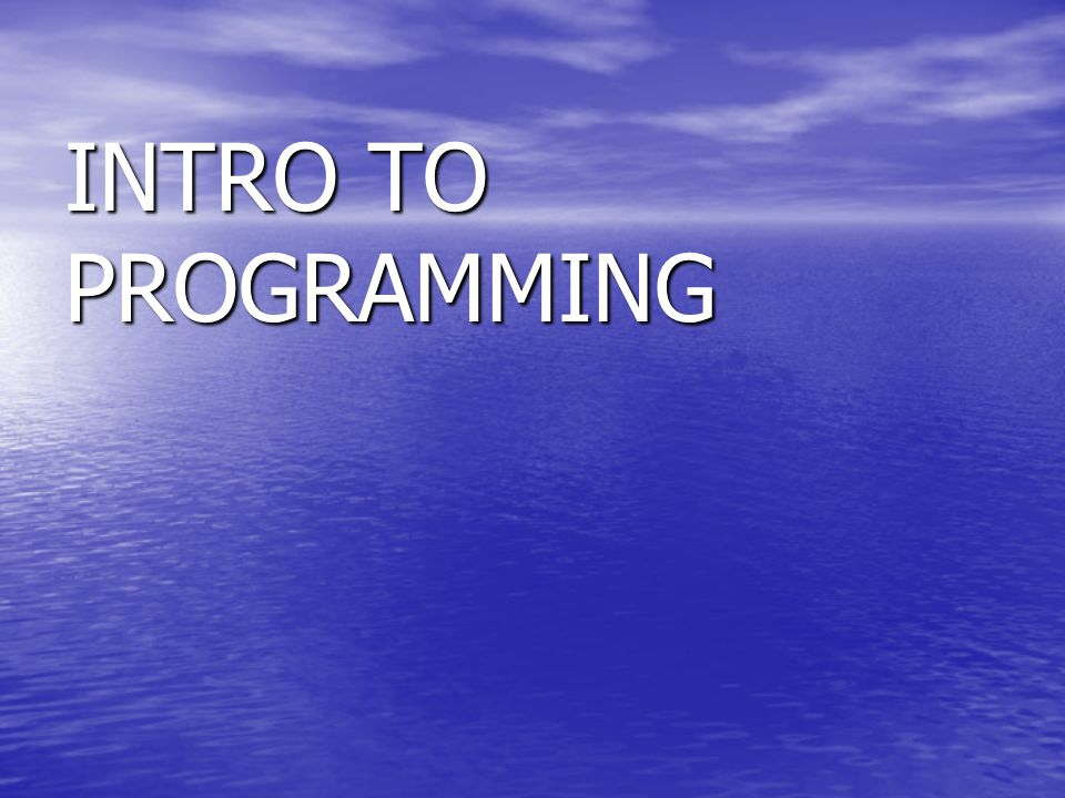 INTRO TO PROGRAMMING
