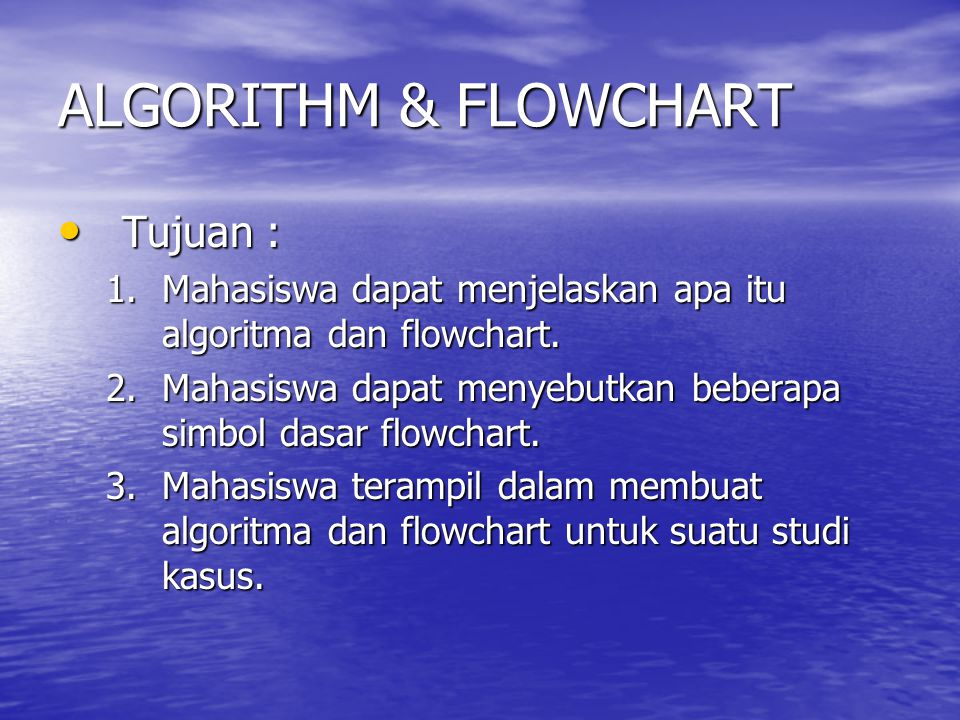 ALGORITHM & FLOWCHART Tujuan :