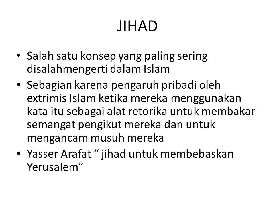 JIHAD Salah satu konsep yang paling sering disalahmengerti dalam Islam