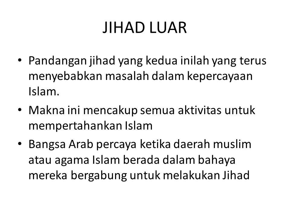 JIHAD LUAR Pandangan jihad yang kedua inilah yang terus menyebabkan masalah dalam kepercayaan Islam.