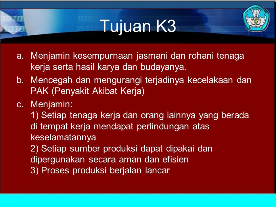 Tujuan K3 Menjamin kesempurnaan jasmani dan rohani tenaga kerja serta hasil karya dan budayanya.