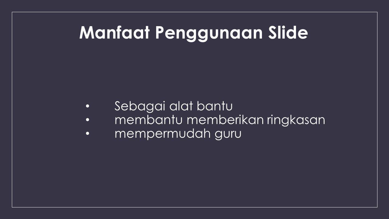 Manfaat Penggunaan Slide