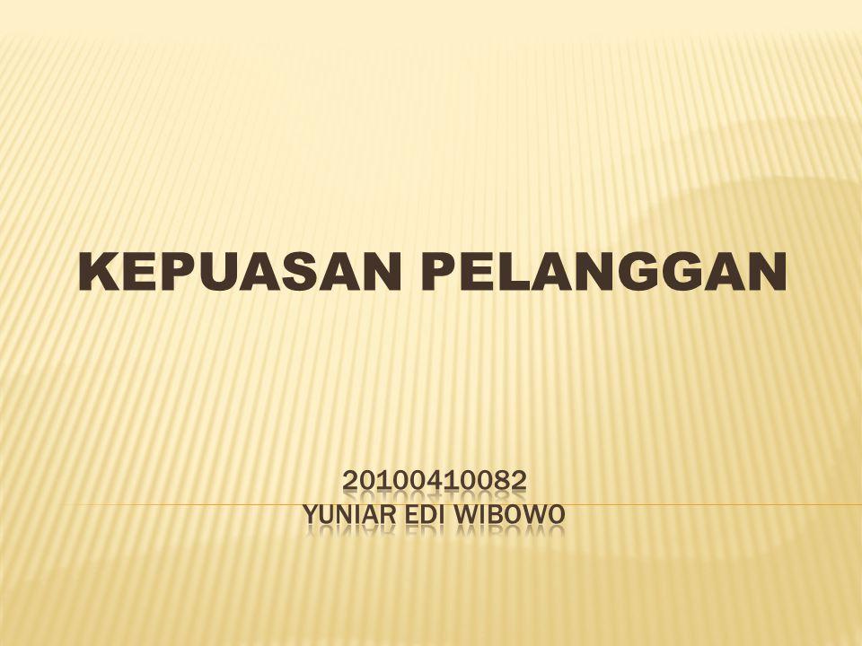 KEPUASAN PELANGGAN 20100410082 YUNIAR EDI WIBOWO