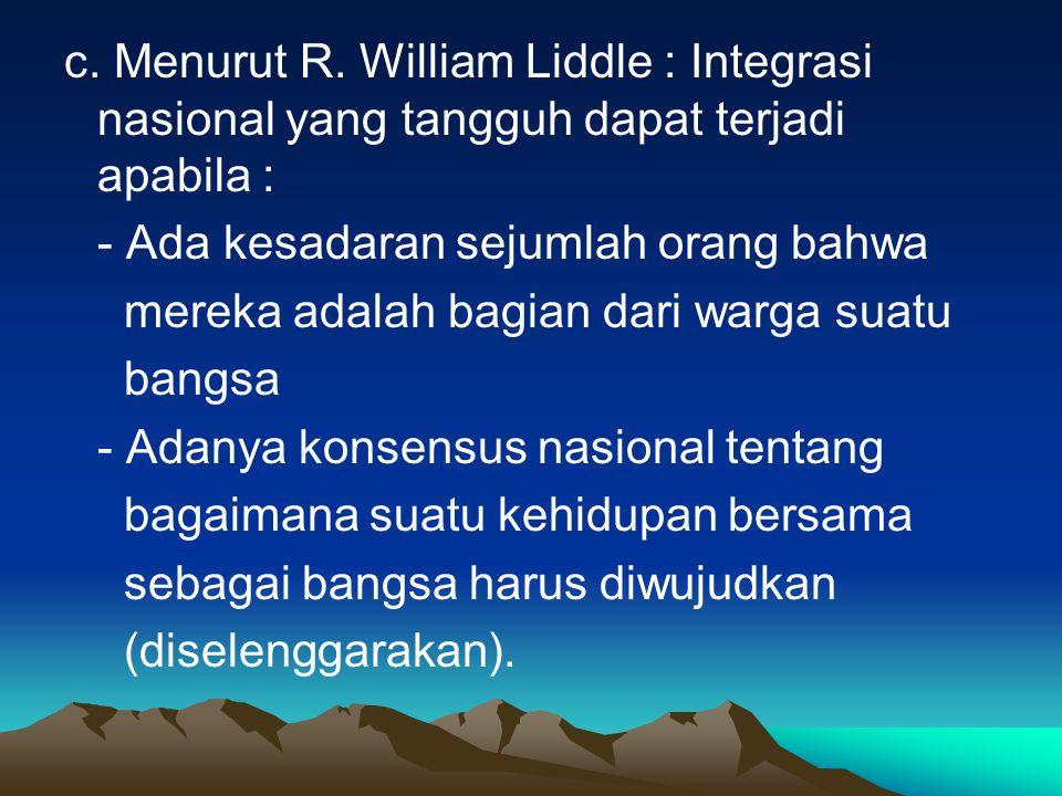c. Menurut R. William Liddle : Integrasi nasional yang tangguh dapat terjadi apabila :