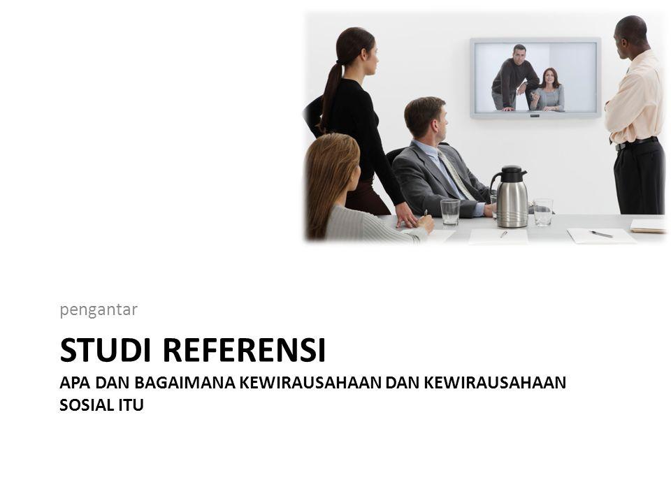 pengantar Studi referensi apa dan bagaimana kewirausahaan dan kewirausahaan sosial itu