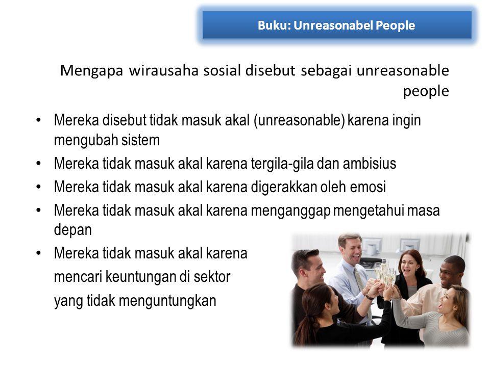Mengapa wirausaha sosial disebut sebagai unreasonable people