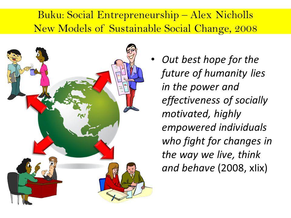 Buku: Social Entrepreneurship – Alex Nicholls New Models of Sustainable Social Change, 2008