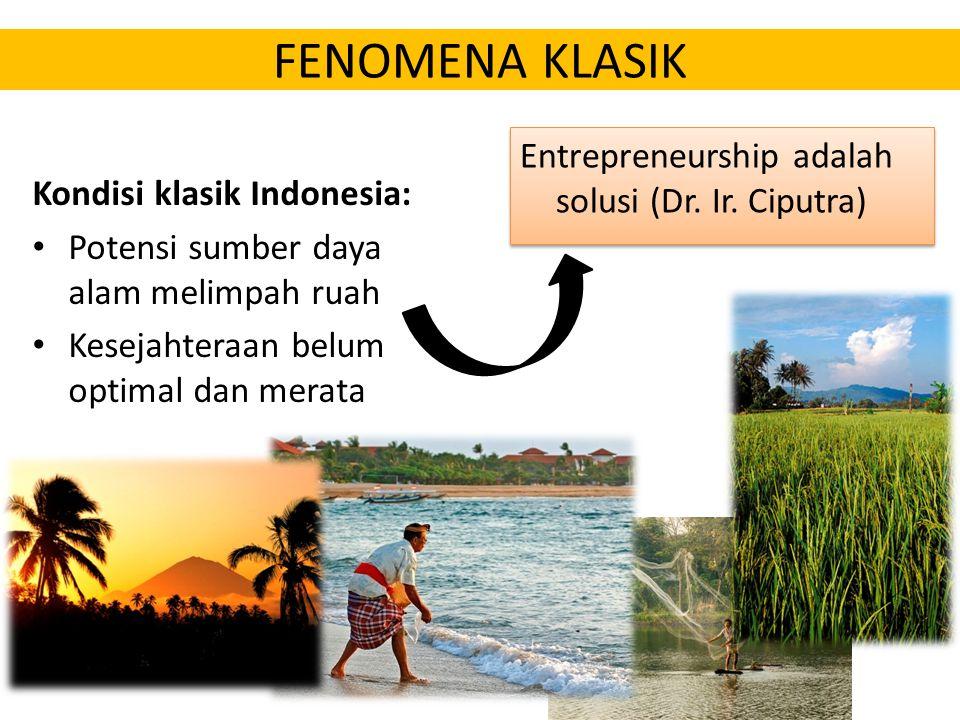 FENOMENA KLASIK Entrepreneurship adalah solusi (Dr. Ir. Ciputra)